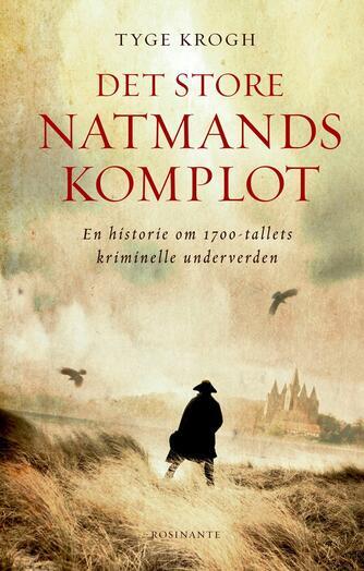 Tyge Krogh (f. 1954): Det store natmandskomplot : en historie om 1700-tallets kriminelle underverden
