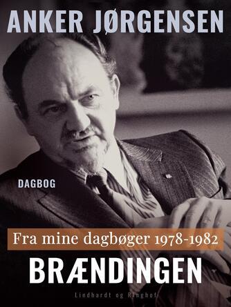 Anker Jørgensen (f. 1922): Brændingen : fra mine dagbøger 1978-1982