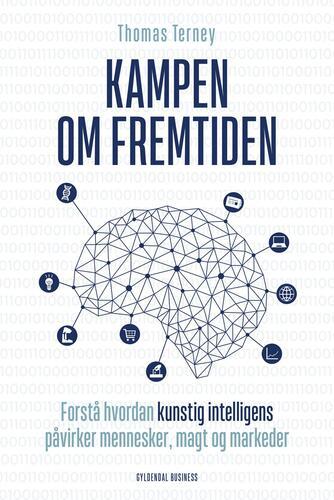 Thomas Vestskov Terney: Kampen om fremtiden : forstå hvordan kunstig intelligens påvirker mennesker, magt og markeder
