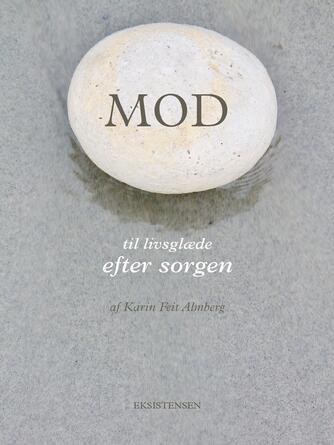 Karin Feit Almberg: Mod - til livsglæde efter sorgen