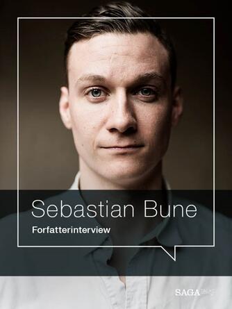 : I voldens skød : forfatterinterview med Sebastian Bune