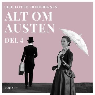 Lise Lotte Frederiksen (f. 1951): Alt om Austen. 4. udsendelse