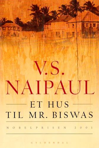 V. S. Naipaul: Et hus til mr. Biswas : roman
