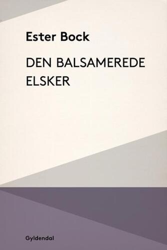 Ester Bock: Den balsamerede elsker