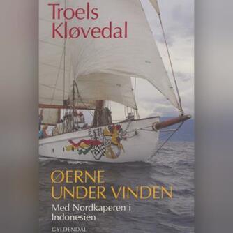 Troels Kløvedal: Øerne under vinden : med Nordkaperen i Indonesien