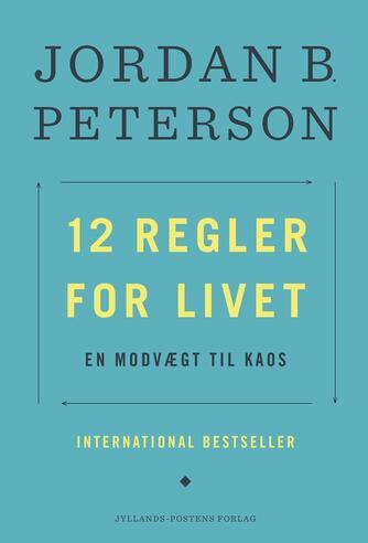 Jordan B. Peterson: 12 regler for livet : en modvægt til kaos