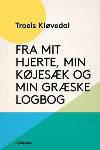 Troels Kløvedal: Fra mit hjerte, min køjesæk og min græske logbog