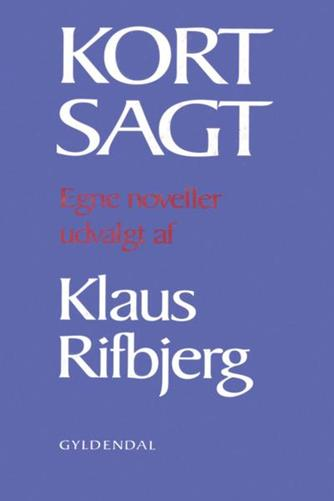 Klaus Rifbjerg: Kort sagt