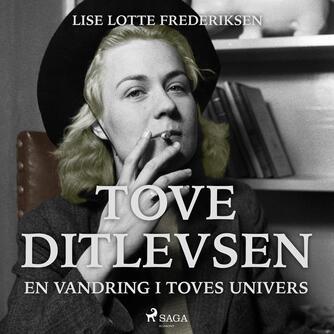 Lise Lotte Frederiksen (f. 1951): Tove Ditlevsen - en vandring i Toves univers