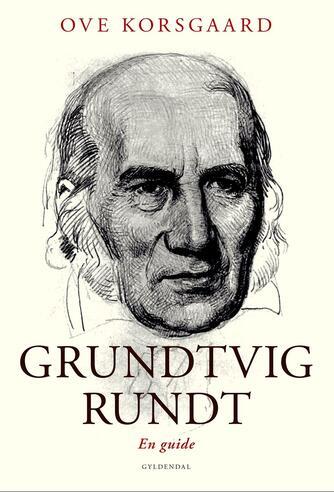 Ove Korsgaard (f. 1942): Grundtvig rundt : en guide
