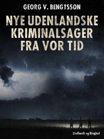 Georg V. Bengtsson: Nye udenlandske kriminalsager fra vor tid