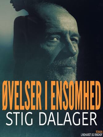 Stig Dalager: Øvelser i ensomhed : roman