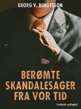 Georg V. Bengtsson: Berømte skandalesager fra vor tid : med autentiske billeder