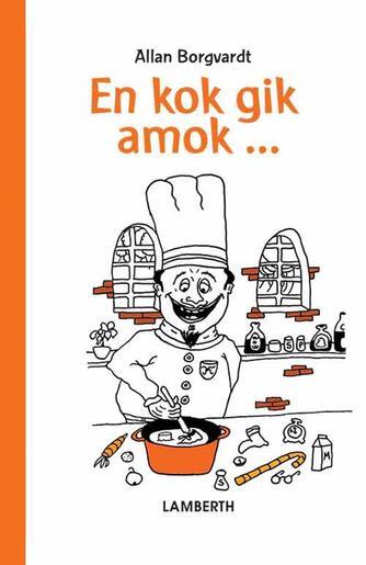 Allan Borgvardt (f. 1980-06-05): En kok gik amok