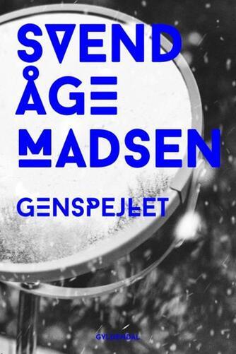 Svend Åge Madsen (f. 1939): Genspejlet : roman