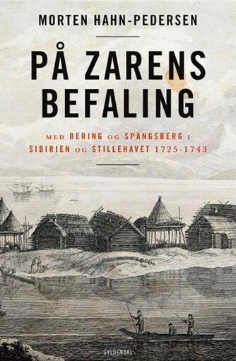 Morten Hahn-Pedersen: På zarens befaling : med Bering og Spangsberg i Sibirien og Stillehavet 1725-1743