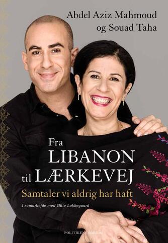 Abdel Aziz Mahmoud, Souad Taha, Gitte Løkkegaard: Fra Libanon til Lærkevej : samtaler vi aldrig har haft