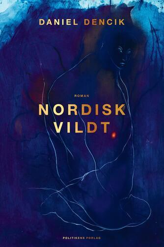 Daniel Dencik: Nordisk vildt : roman