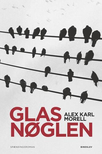 Alex Karl Morell: Glasnøglen : spændingsroman