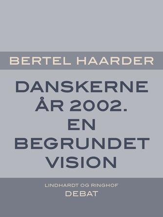 Bertel Haarder: Danskerne år 2002 : en begrundet vision
