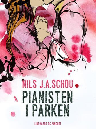 Nils J. A. Schou: Pianisten i parken : roman