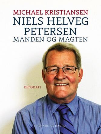 Michael Kristiansen (f. 1962): Niels Helveg Petersen : manden og magten : biografi