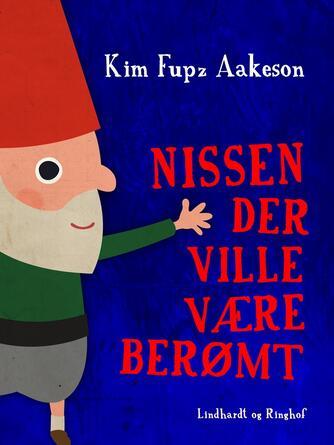 Kim Fupz Aakeson: Nissen der ville være berømt : et besynderligt juleeventyr