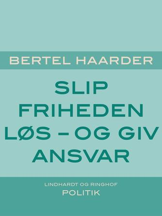 Bertel Haarder: Slip friheden løs - og giv ansvar