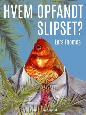 Lars Thomas: Hvem opfandt slipset? : 134 spørgsmål og svar om alt mellem himmel og jord