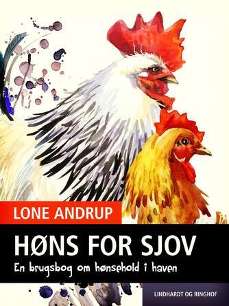 Lone Andrup: Høns for sjov : en brugsbog om hønsehold i haven