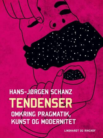 Hans-Jørgen Schanz: Tendenser : omkring pragmatik, kunst og modernitet