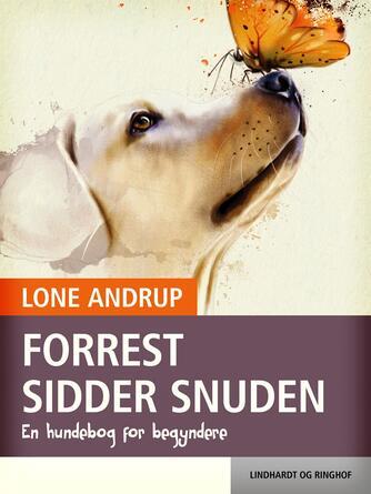 Lone Andrup: Forrest sidder snuden : en hundebog for begyndere