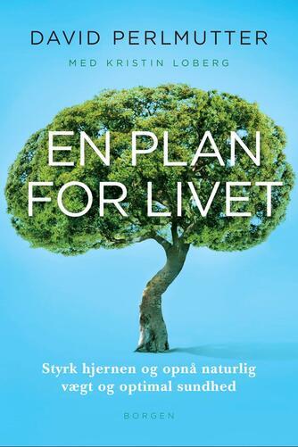 David Perlmutter, Kristin Loberg: En plan for livet : styrk hjernen, og opnå naturlig vægt og optimal sundhed