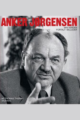 Thomas Thurah, Anker Jørgensen: Anker Jørgensen  - min verden fortalt i billeder