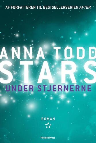 Anna Todd: Stars. Del 1, Under stjernerne : roman