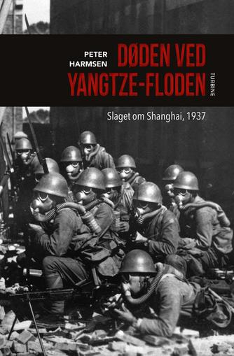 Peter Harmsen: Døden ved Yangtze-floden : slaget om Shanghai, 1937