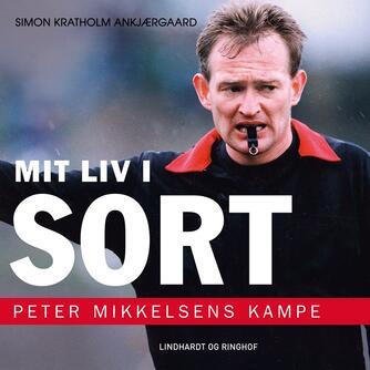 Simon Kratholm Ankjærgaard: Mit liv i sort : Peter Mikkelsens kampe