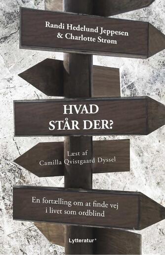 Randi Hedelund Jeppesen: Hvad står der? : en fortælling om at finde vej i livet som ordblind