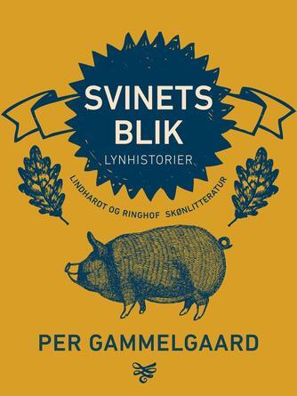 Per Gammelgaard: Svinets blik : lynhistorier