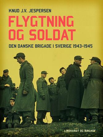 Knud J. V. Jespersen (f. 1942): Flygtning og soldat : Den danske Brigade i Sverige 1943-1945