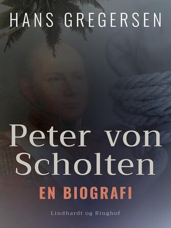Hans Gregersen (f. 1946): Peter von Scholten : en biografi