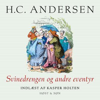 H. C. Andersen (f. 1805): Svinedrengen og andre eventyr