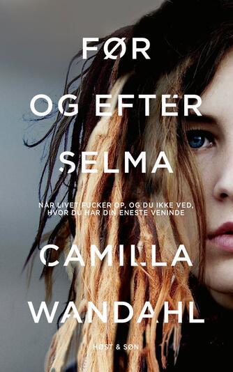 Camilla Wandahl: Før og efter Selma : når livet fucker op, og du ikke ved, hvor du har din eneste veninde