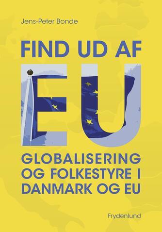 Jens-Peter Bonde (f. 1948): Find ud af EU : globalisering og folkestyre i Danmark og EU