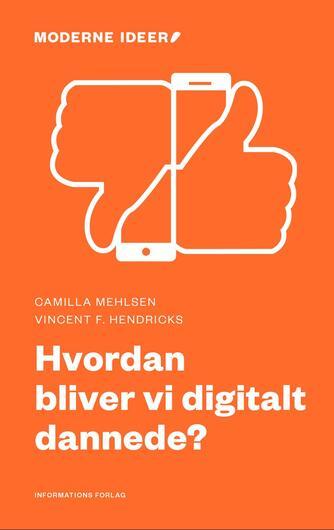 Camilla Mehlsen, Vincent F. Hendricks: Hvordan bliver vi digitalt dannede?