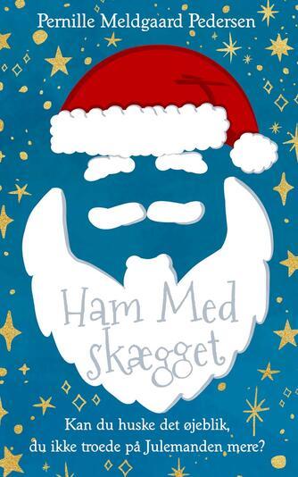 Pernille Meldgaard Pedersen: Ham med skægget : kan du huske det øjeblik, du ikke troede på julemanden mere?