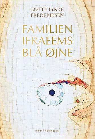 Lotte Lykke Frederiksen (f. 1960): Familien Ifraeems blå øjne : roman