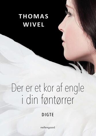 Thomas Wivel: Der er et kor af engle i din føntørrer : digte