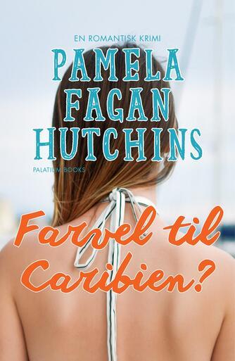 Pamela Fagan Hutchins: Farvel til Caribien? : en romantisk krimi