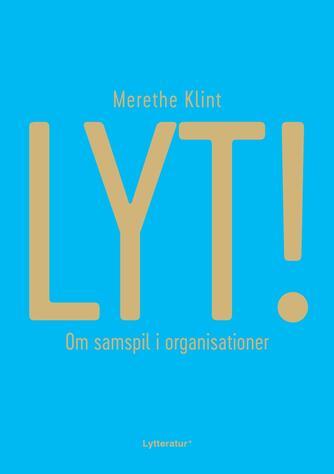 Merethe Klint: Lyt! : om samspil i organisationer